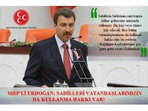 MHP'Lİ ERDOĞAN; SAHİLLERİ VATANDAŞLARIMIZIN DA KULLANMA HAKKI VAR!