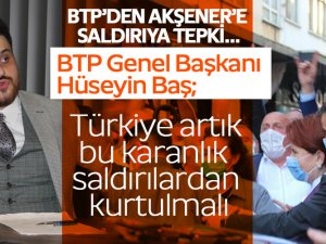 """BTP Lideri Baş: """"Türkiye artık bu karanlık saldırılardan kurtulmalı"""""""