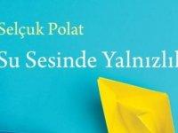 """Selçuk Polat, """"Su Sesinde Yalnızlık"""" adlı kitabını anlatıyor"""