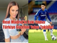 Real Madrid'in Eski Yıldızı Türkiye Güzelini Yakın Takipte!