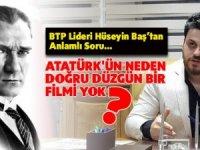 Hüseyin Baş: Atatürk'ün Neden Doğru Düzgün Bir Filmi Yok?